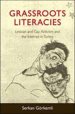 Grassroots Literacies : Lesbian and Gay Activism and the Internet in Turkey - Serkan Gorkemli