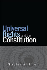 Universal Rights and the Constitution : SUNY Series in American Constitutionalism - Stephen A. Simon