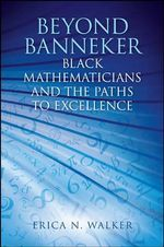 Beyond Banneker : Black Mathematicians and the Paths to Excellence - Erica N. Walker