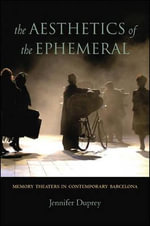 The Aesthetics of the Ephemeral : Memory Theaters in Contemporary Barcelona - Jennifer Duprey