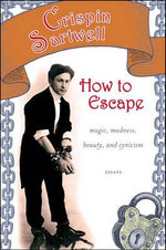 How to Escape : Magic, Madness, Beauty, and Cynicism - Crispin Sartwell