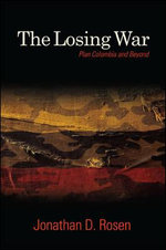 The Losing War : Plan Colombia and Beyond - Jonathan D. Rosen