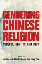 Gendering Chinese Religion : Subject, Identity, and Body