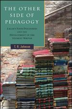 The Other Side of Pedagogy : Lacan's Four Discourses and the Development of the Student Writer - T. R. Johnson