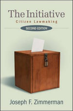 The Initiative : Citizen Lawmaking - Joseph F. Zimmerman