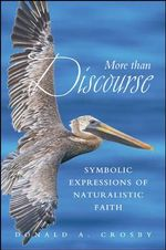More Than Discourse : Symbolic Expressions of Naturalistic Faith - Donald A. Crosby