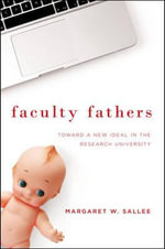Faculty Fathers : Toward a New Ideal in the Research University - Margaret W. Sallee