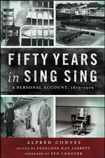 Fifty Years in Sing Sing : A Personal Account, 1879-1929 - Alfred Conyes