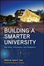 Building a Smarter University : Big Data, Innovation, and Analytics