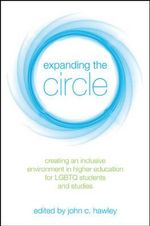 Expanding the Circle : Creating an Inclusive Environment in Higher Education for LGBTQ Students and Studies