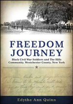 Freedom Journey : Black Civil War Soldiers and the Hills Community, Westchester County, New York - Edythe Ann Quinn