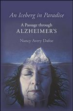 An Iceberg in Paradise : A Passage Through Alzheimer's - Nancy Avery Dafoe
