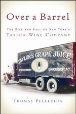 Over a Barrel : The Rise and Fall of New York's Taylor Wine Company - Thomas Pellechia
