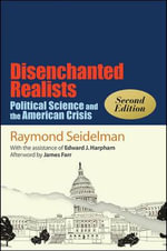 Disenchanted Realists : Political Science and the American Crisis - Raymond Seidelman
