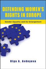Defending Women's Rights in Europe : Gender Equality and EU Enlargement - Olga A. Avdeyeva