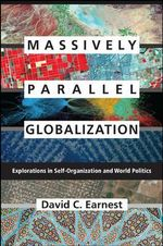 Massively Parallel Globalization : Explorations in Self-Organization and World Politics - David C. Earnest