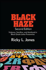 Black Haze : Violence, Sacrifice, and Manhood in Black Greek-Letter Fraternities - Ricky L. Jones
