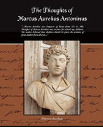 The Thoughts of Marcus Aurelius Antoninus - Marcus Aurelius