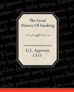 The Social History Of Smoking - I.S.O. G.L. Apperson