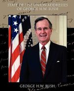 State of the Union Addresses of George H.W. Bush : President George W. Bush on War, Terrorism and Fre... - George H.W. Bush