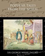 Popular Tales from the Norse :  Rediscovering Science and Ethics in Nineteenth-Ce... - Sir George Webbe Dasent