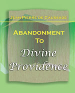 Abandonment To Divine Providence - Jean-Pierre DeCaussade