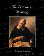 The Uttermost Farthing A Savant's Vendetta - R. Austin Freeman