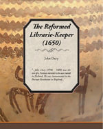 The Reformed Librarie-Keeper (1650) - John Dury