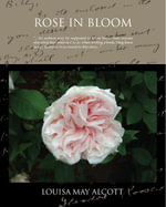 Rose in Bloom A Sequel to Eight Cousins (ebook) - Louisa May Alcott
