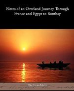 Notes of an Overland Journey Through France and Egypt to Bombay - Miss Emma Roberts