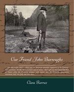 Our Friend John Burroughs - Clara Barrus