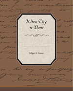 When Day is Done - Edgar A. Guest