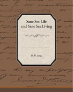 Sane Sex Life and Sane Sex Living - H.W. Long