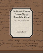 Sir Francis Drake's Famous Sir Francis Drake's Famous Voyage Round the World Francis Pretty - Francis Pretty