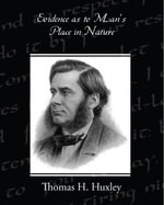Evidence as to Man's Place in Nature - Thomas H. Huxley