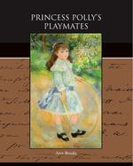 Princess Polly's Playmates - Amy Brooks