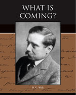 What is Coming? - H. G. Wells