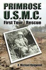 Primrose U.S.M.C. :  First Tour - Rescue - R. Michael Haigwood