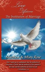 Love of a Lifetime : The Institution of Marriage - Matthew Rose