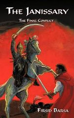 The Janissary the Final Conflict :  The Final Conflict - Firsid Barsa