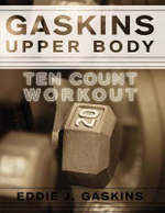 Gaskins Upper Body Ten Count Workout - Eddie J. Gaskins
