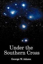 Under the Southern Cross - George W. Adams