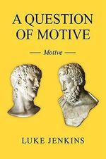 Question of Motive :  Motive - Luke Jenkins