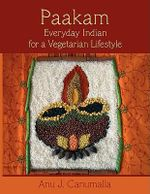 Paakam :  Everyday Indian for a Vegetarian Lifestyle - Anu Canumalla