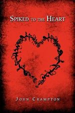 Spiked to the Heart - John Crampton