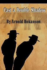 Cast a Double Shadow - Arnold Hokanson