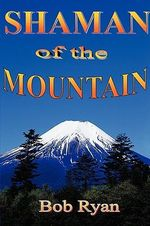 Shaman of the Mountain - Bob Ryan