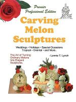 Carving Melon Sculptures :  The Art of Turning Ordinary Melons Into Elegant Sculptures - Lonnie T. Lynch