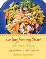 Cooking from My Heart :  Loving Spoonfuls from a Sri Lankan Family Kitchen - Swarna Sugunasiri