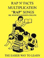 Rap N' Facts Multiplication Rap Songs :  The Easier Way to Learn - Dr. Myrtice Jackson-Collins
